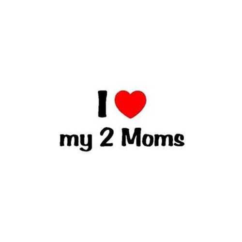 I Love My 2 Moms Baby T Shirt