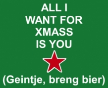 All i want for XMASS is you t-shirt- Geintje breng bier